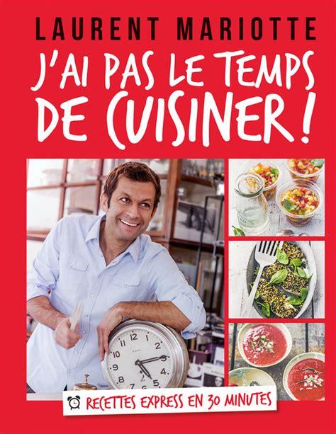 livre de cuisine de laurent mariotte j 39 ai pas le temps de cuisiner laurent mariotte livre