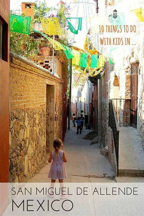 Mexico with Kids: 10 Things to do with Kids in San Miguel ...