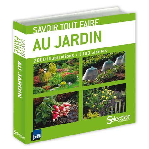 Au Jardin by Acheter Savoir Tout Faire Au Jardin Sur S 233 Lection Reader S