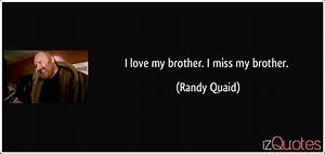 I love my brother. I miss my brother.