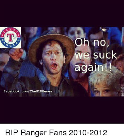 We Suck Again Meme - facebookcomth oh no we suck again rip ranger fans 2010 2012 facebook meme on sizzle
