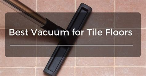 best vacuum for tile floors reviews 2017 top for