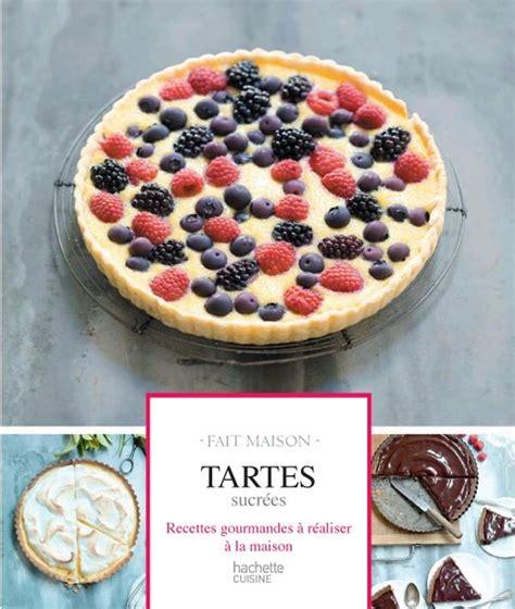 hachette cuisine fait maison livre tartes sucrées fait maison mélanie martin