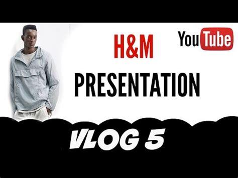 H&m Presentation Part 1 [vlog 5] Youtube