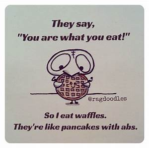 Why I Love Waff... Waffle Love Quotes