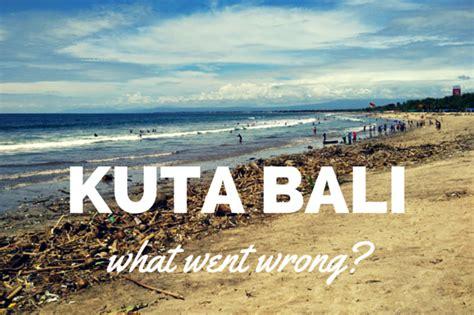 Steer Clear Of Kuta, Bali.