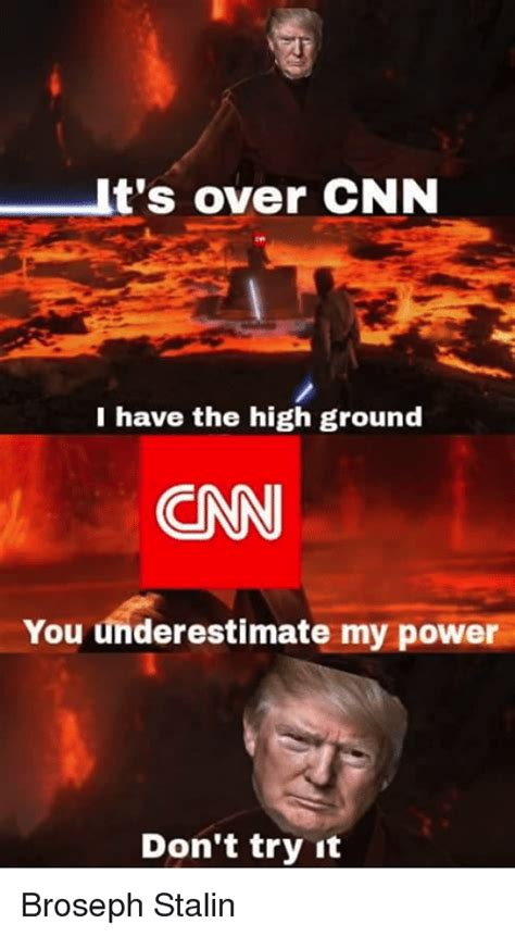 High Ground Memes - it s over cnn i have the high ground cn you underestimate my power don t try it broseph stalin