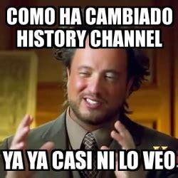 History Channel Meme Generator - meme ancient aliens como ha cambiado history channel ya ya casi ni lo veo 3989328