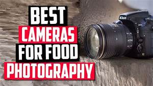 Best Cameras For Food Photography in 2020 [Top 5 Picks Reviewed] - YouTube