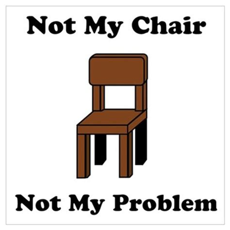 Not My Chair Not My Problem Poster