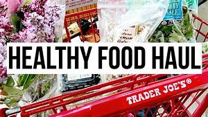 HEALTHY FOOD TRADER JOES HAUL + EASY MONEY SAVING BUDGET ...
