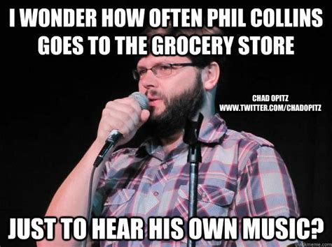 Phil Collins Meme - i wonder how often phil collins goes to the grocery store just to hear his own music chad opitz