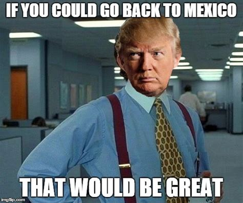 Trump Mexican Memes - 45 very funny donald trump meme images and photos of all the time