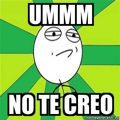 Ummm No Meme - meme challenge accepted ummm no te creo 1218038