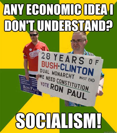 Economic Memes - any economic idea i don t understand socialism brainwashed libertarian quickmeme