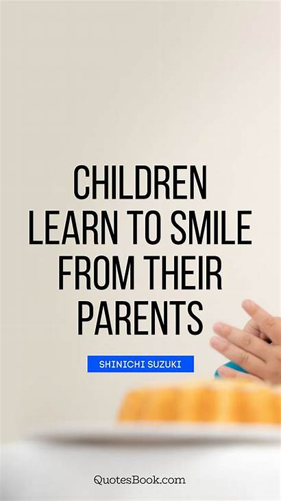 Children Parents Learn Quote Smile Quotes Learning