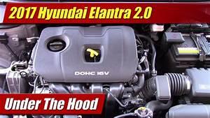 Under The Hood  2017 Hyundai Elantra 2 0