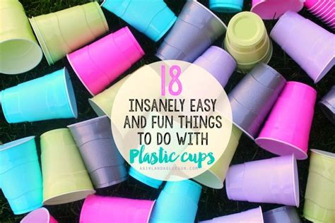 18 Activities To Do With Plastic Cups!  A Girl And A Glue Gun