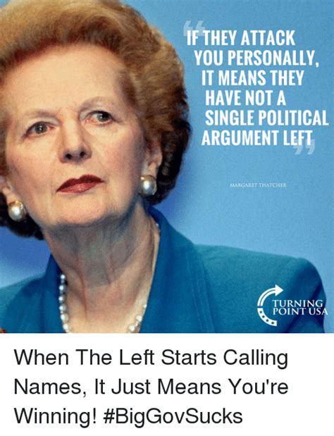 Margaret Thatcher Memes - if they attack you personally it means they have not a single political argument left margaret