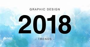 Top Graphic Design Trends for 2018