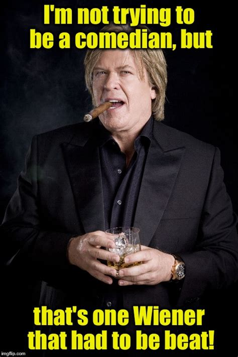 Ron White Memes - you might be a viener schlinger imgflip