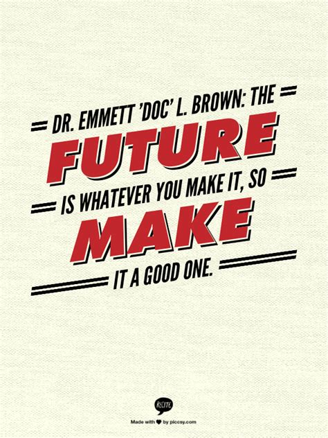 dr emmett doc l brown the future is whatever you make