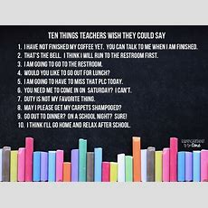 10 Things Teachers Wish We Could Say  Education To The Core