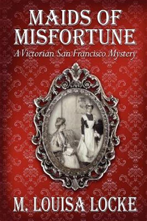 maids  misfortune  victorian san francisco mystery    louisa locke reviews