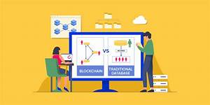 Blockchain Vs  Traditional Database  What Should Be A