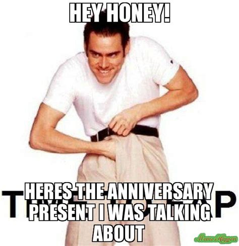 Anniversary Meme - hey honey heres the anniversary present i was talking about anniversary pinterest meme