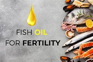 Fish Oil For Fertility  Everything You Should Know About