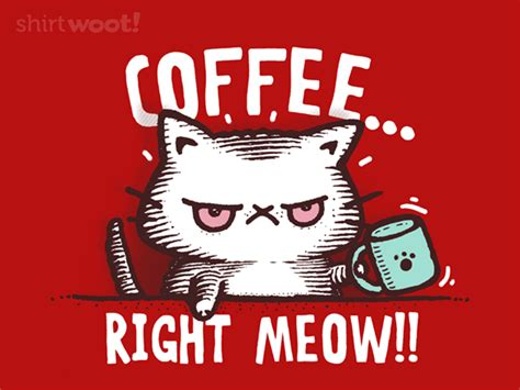 When you haven't had coffee all day. CATffeine