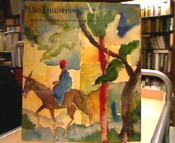 die tunisreise aquarelle und zeichnungen von august macke