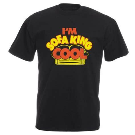 Im Sofa King We Todd Ed by Sofa Kingdom Jokes Scifihits
