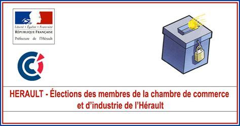 chambre de commerce et d industrie de actualités herault cci élections des membres de la