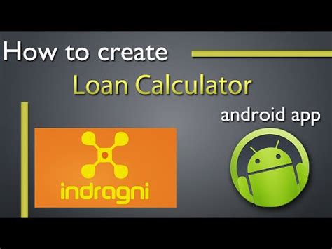 how to create an android app how to create a loan calculator app in android