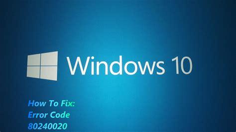 how to fix the 80240020 windows 10 installation error