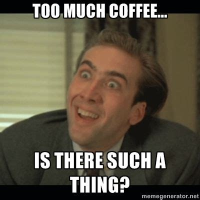 Too Much Coffee Meme - 1000 images about memes we love on pinterest mondays jokes quotes and humour