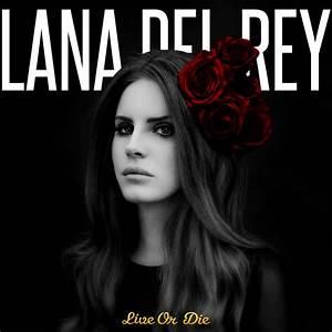 Lana Del Rey - Live or Die by deniz15 on DeviantArt