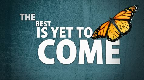 The Best The Best Is Yet To Come Northstar Church