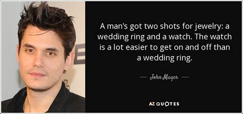 john mayer quote a man s got two shots for jewelry a