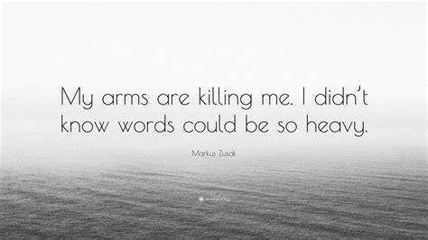 Markus Zusak Quote My Arms Are Killing Me I Didnt Know