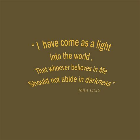 scriptures on light 12 46 i come as a light into the world a bible