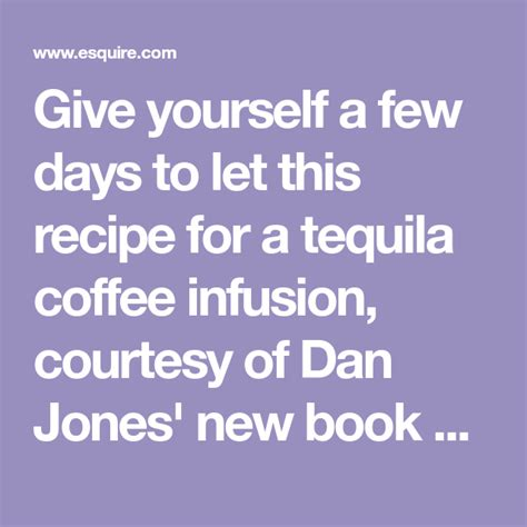 © 2019 dan jones coffee. How to Make Tequila Infused with Coffee, Because You Deserve It | Recipe | Infused coffee, How ...