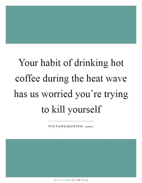 hot coffee quotes hot coffee sayings hot coffee
