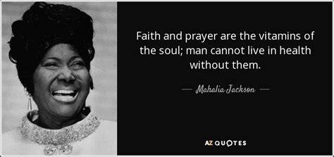 Man cannot live in health without them. Mahalia Jackson Quotes. QuotesGram