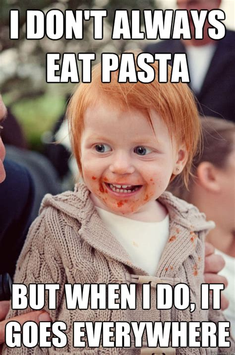 Pasta Memes - i don t always eat pasta but when i do it goes everywhere misc quickmeme