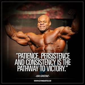 Patience, persi... Kai Greene Quotes