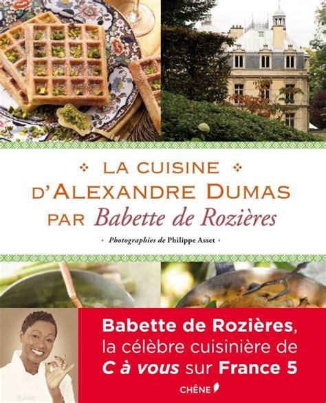 livre la cuisine d alexandre dumas par babette de rozi 232 res babette de rozi 232 res babette