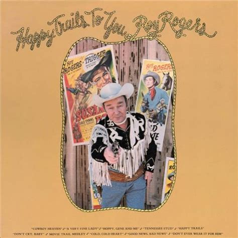 Happy trails was a song by roy rogers and wife dale evans, known as the theme song for the 1940s and 1950s radio program and the 1950s television show in. Roy Rogers - Happy Trails Lyrics | MetroLyrics
